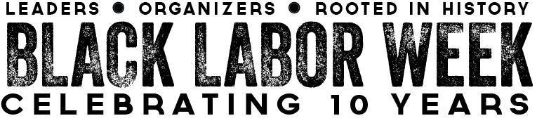 Black Labor Week Celebrating 10 Years